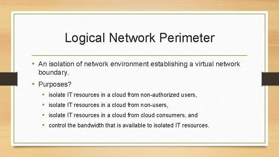Logical Network Perimeter • An isolation of network environment establishing a virtual network boundary.