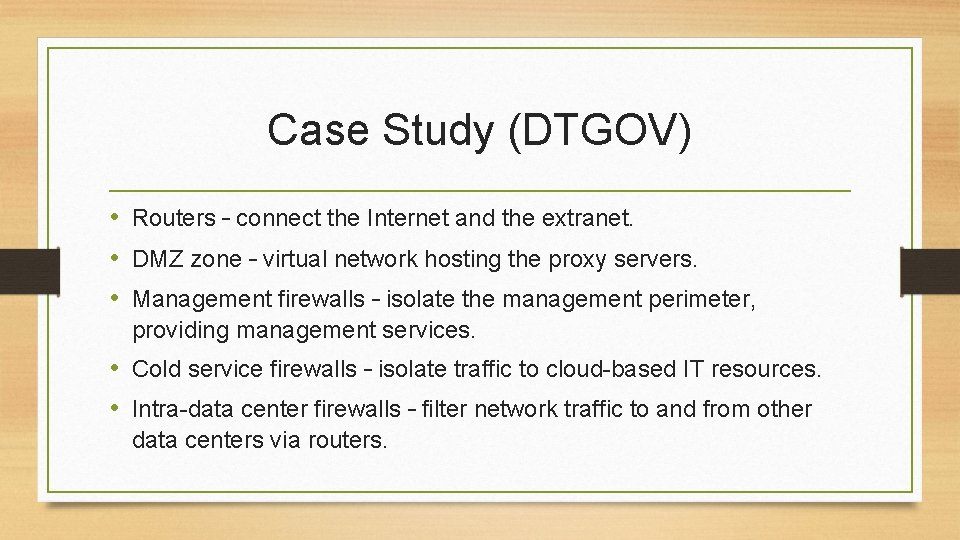 Case Study (DTGOV) • Routers – connect the Internet and the extranet. • DMZ