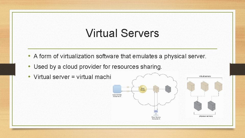 Virtual Servers • A form of virtualization software that emulates a physical server. •