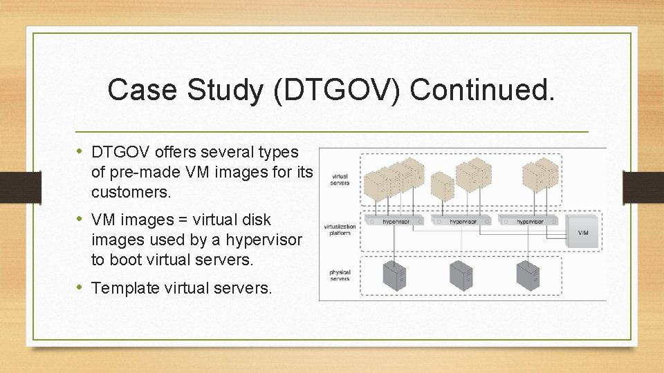 Case Study (DTGOV) Continued. • DTGOV offers several types of pre-made VM images for