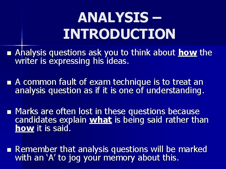 ANALYSIS – INTRODUCTION n Analysis questions ask you to think about how the writer