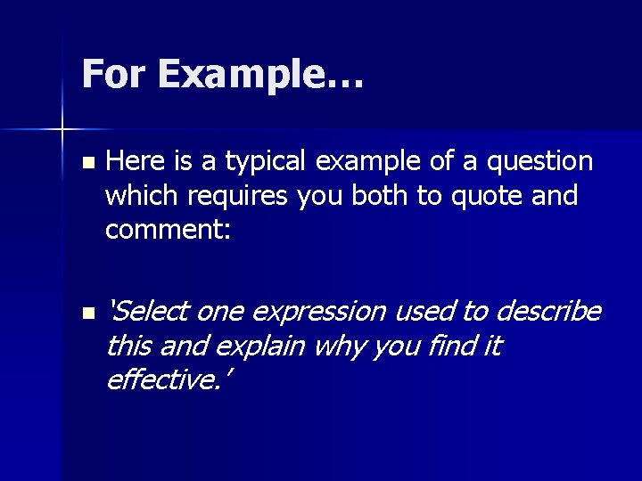 For Example… n n Here is a typical example of a question which requires