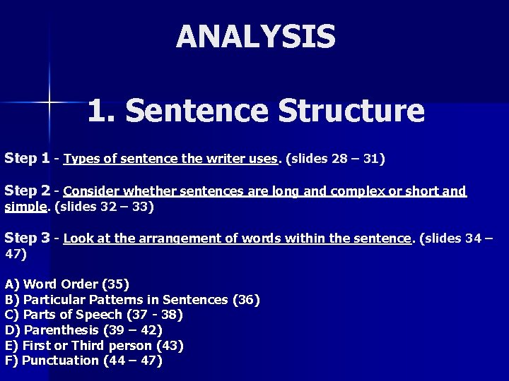 ANALYSIS 1. Sentence Structure Step 1 - Types of sentence the writer uses. (slides
