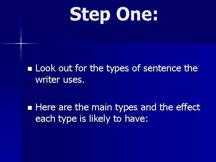 Step One: n Look out for the types of sentence the writer uses. n