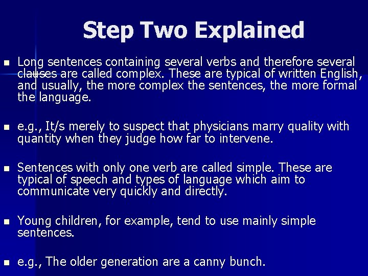 Step Two Explained n Long sentences containing several verbs and therefore several clauses are