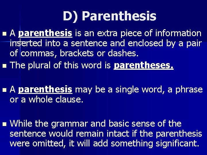 D) Parenthesis A parenthesis is an extra piece of information inserted into a sentence