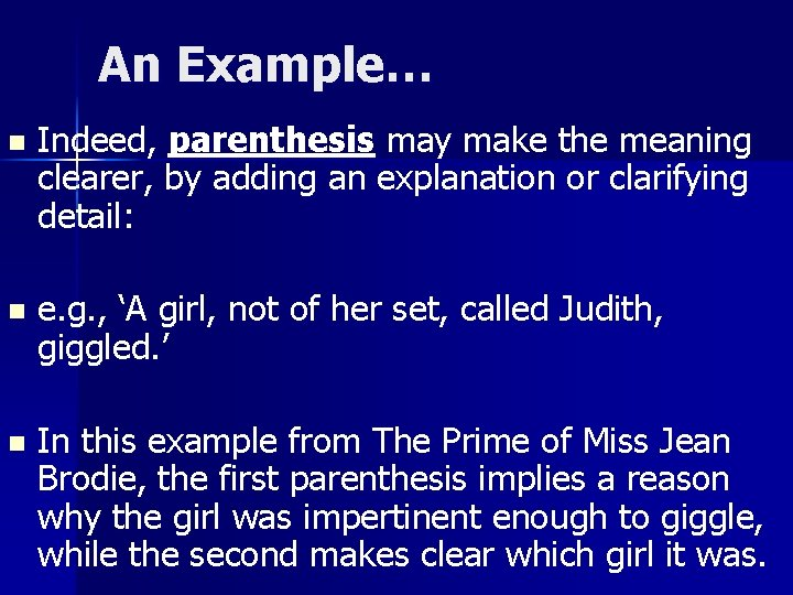 An Example… n Indeed, parenthesis may make the meaning clearer, by adding an explanation