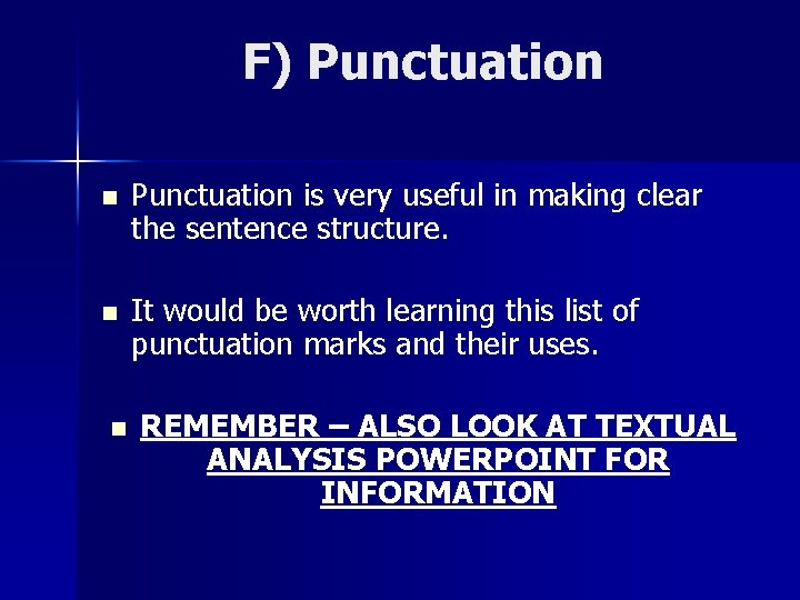 F) Punctuation n Punctuation is very useful in making clear the sentence structure. n