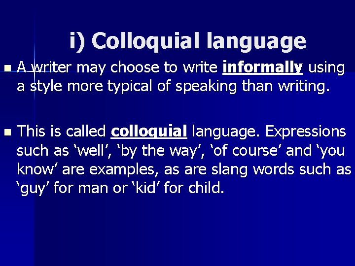 i) Colloquial language n A writer may choose to write informally using a style