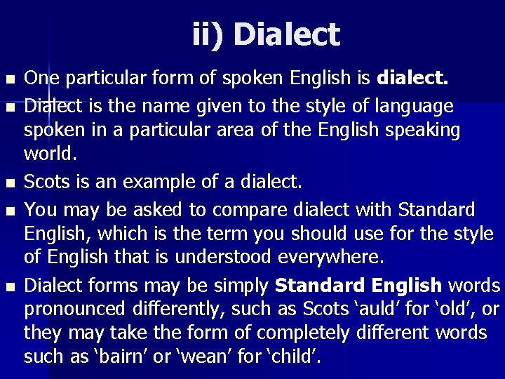 ii) Dialect n n n One particular form of spoken English is dialect. Dialect