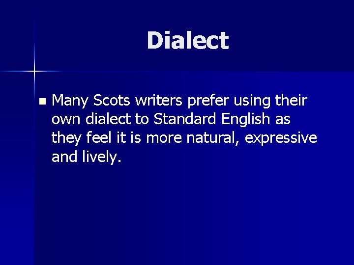 Dialect n Many Scots writers prefer using their own dialect to Standard English as