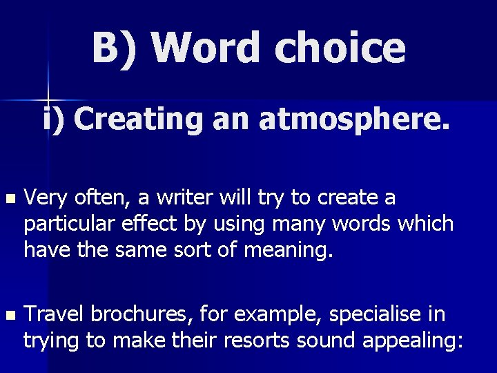 B) Word choice i) Creating an atmosphere. n Very often, a writer will try