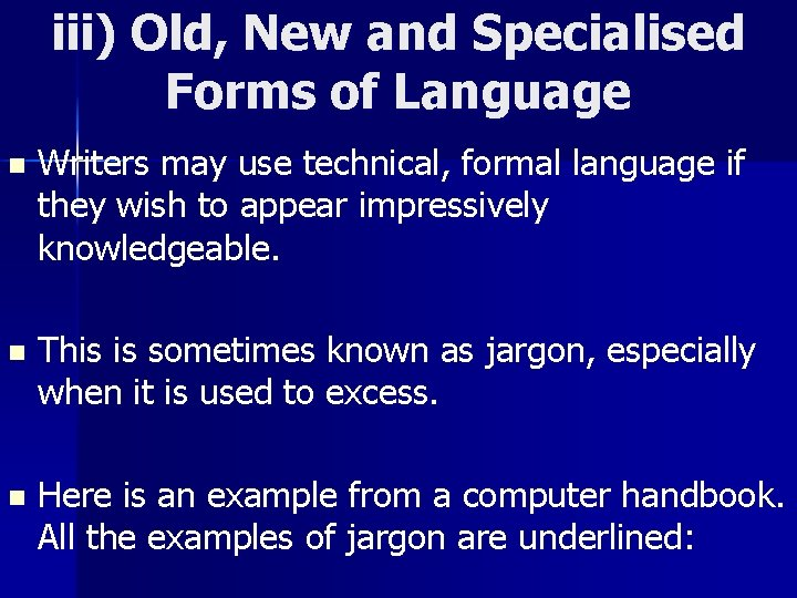iii) Old, New and Specialised Forms of Language n Writers may use technical, formal