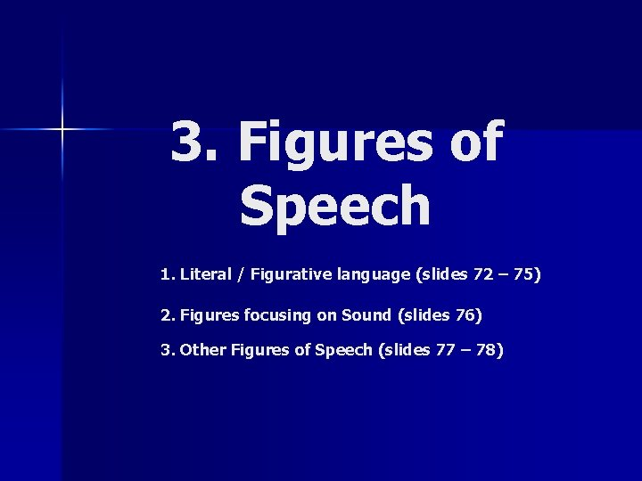 3. Figures of Speech 1. Literal / Figurative language (slides 72 – 75) 2.