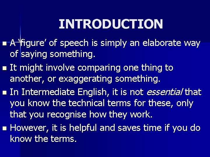 INTRODUCTION A 'figure' of speech is simply an elaborate way of saying something. n