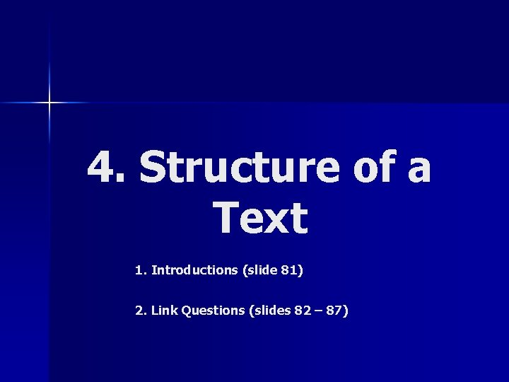 4. Structure of a Text 1. Introductions (slide 81) 2. Link Questions (slides 82