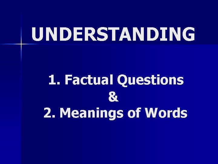 UNDERSTANDING 1. Factual Questions & 2. Meanings of Words