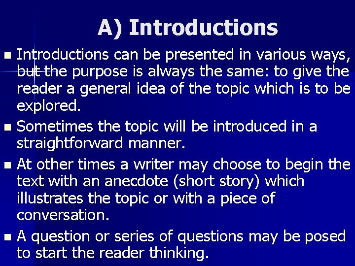 A) Introductions can be presented in various ways, but the purpose is always the