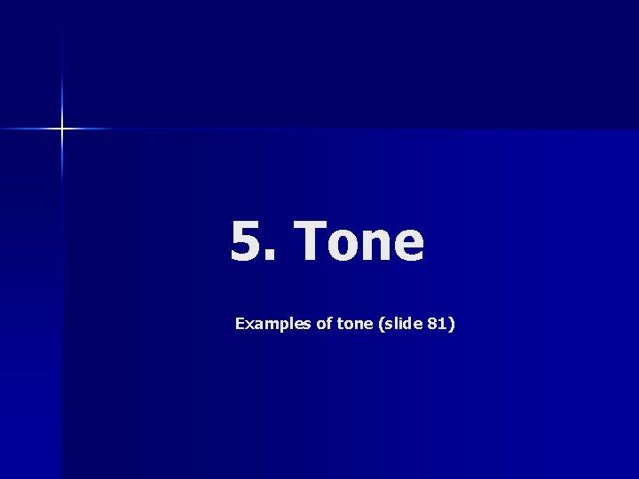 5. Tone Examples of tone (slide 81)