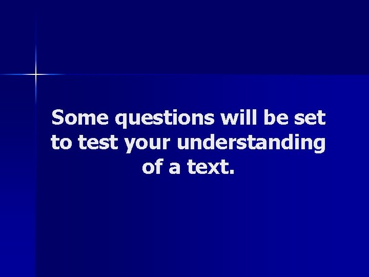 Some questions will be set to test your understanding of a text.