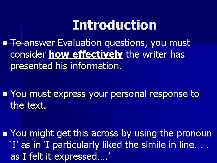 Introduction n To answer Evaluation questions, you must consider how effectively the writer has