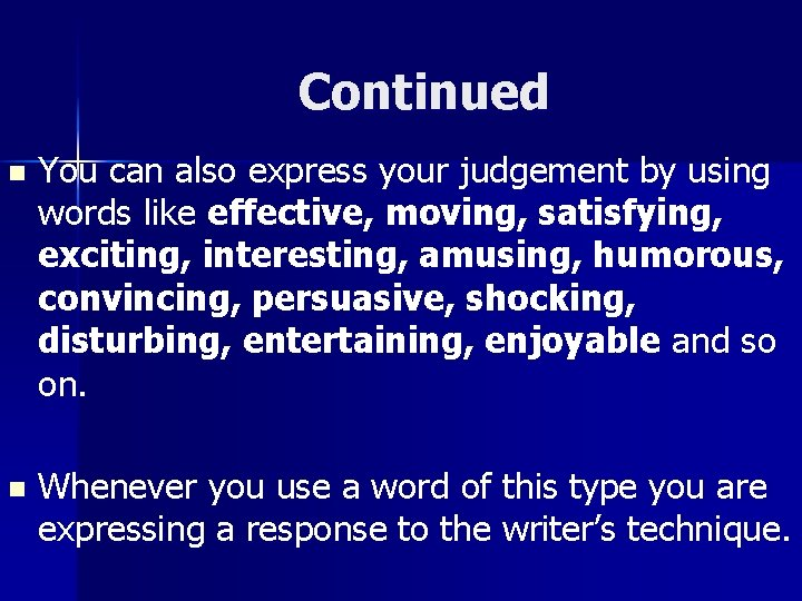 Continued n You can also express your judgement by using words like effective, moving,