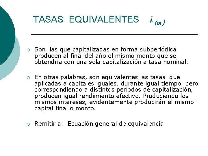 TASAS EQUIVALENTES i (m) ¡ Son las que capitalizadas en forma subperiódica producen al