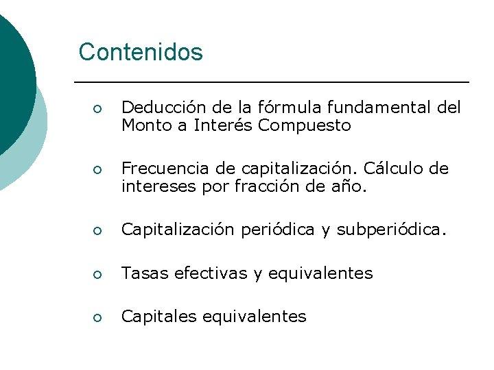 Contenidos ¡ Deducción de la fórmula fundamental del Monto a Interés Compuesto ¡ Frecuencia