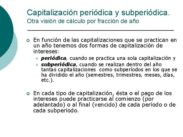 Capitalización periódica y subperiódica. Otra visión de cálculo por fracción de año ¡ En