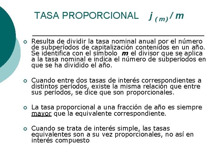 TASA PROPORCIONAL j (m)/ m ¡ Resulta de dividir la tasa nominal anual por