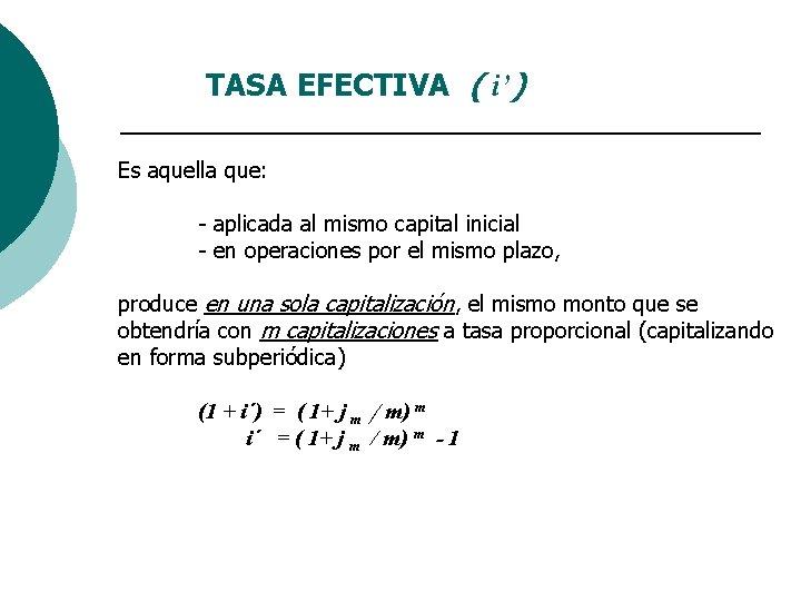 TASA EFECTIVA ( i') Es aquella que: - aplicada al mismo capital inicial -