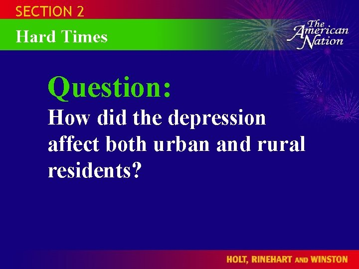 SECTION 2 Hard Times Question: How did the depression affect both urban and rural