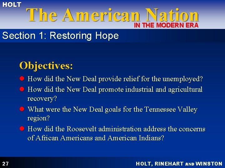 HOLT The American Nation IN THE MODERN ERA Section 1: Restoring Hope Objectives: l