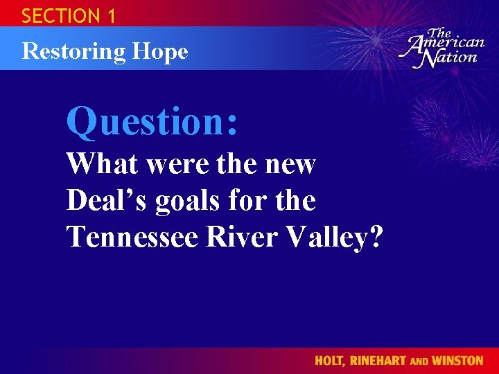 SECTION 1 Restoring Hope Question: What were the new Deal's goals for the Tennessee