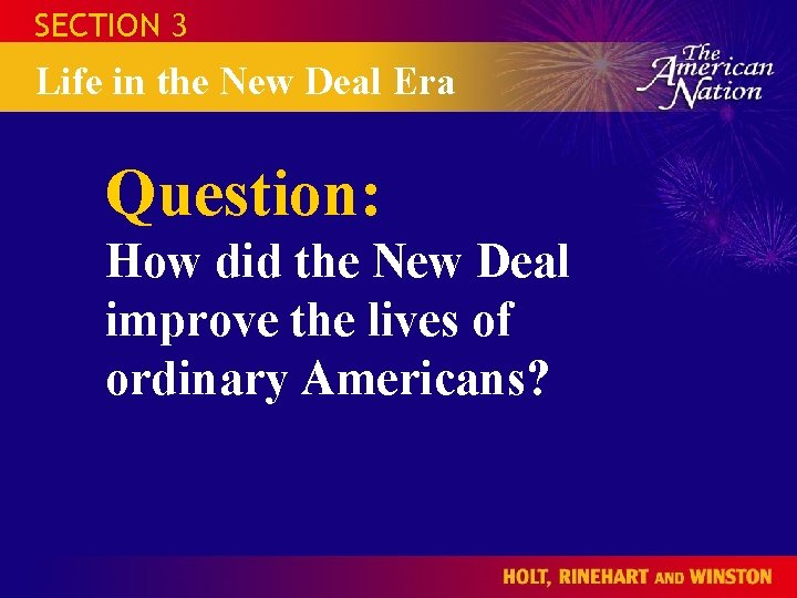 SECTION 3 Life in the New Deal Era Question: How did the New Deal