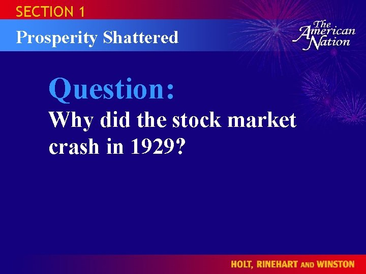 SECTION 1 Prosperity Shattered Question: Why did the stock market crash in 1929?