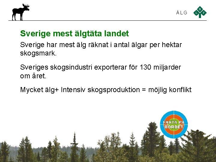 ÄLG Sverige mest älgtäta landet Sverige har mest älg räknat i antal älgar per