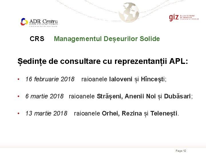 CRS Managementul Deșeurilor Solide Ședințe de consultare cu reprezentanții APL: • 16 februarie 2018