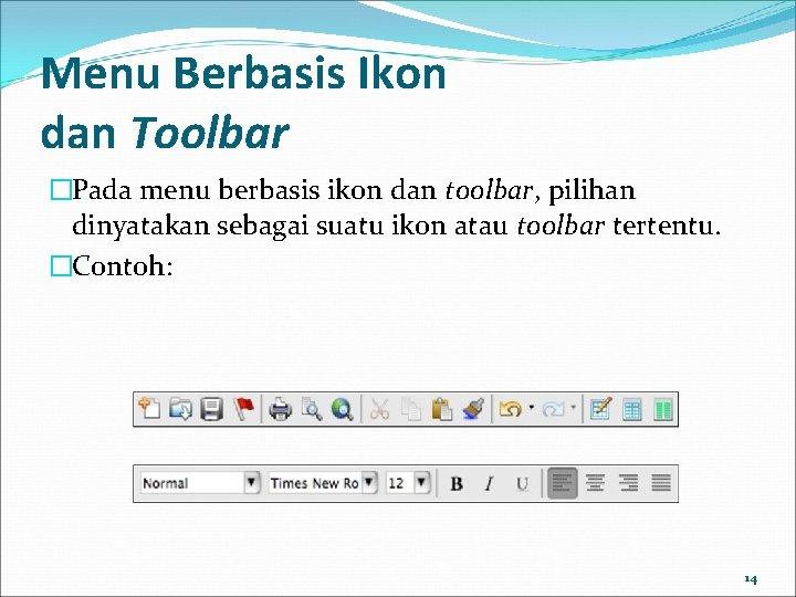 Menu Berbasis Ikon dan Toolbar �Pada menu berbasis ikon dan toolbar, pilihan dinyatakan sebagai