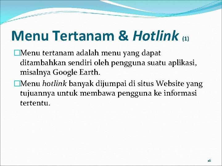 Menu Tertanam & Hotlink (1) �Menu tertanam adalah menu yang dapat ditambahkan sendiri oleh