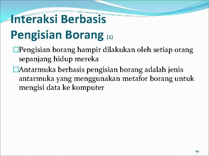 Interaksi Berbasis Pengisian Borang (1) �Pengisian borang hampir dilakukan oleh setiap orang sepanjang hidup
