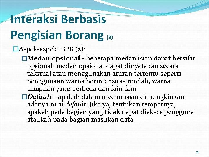 Interaksi Berbasis Pengisian Borang (3) �Aspek-aspek IBPB (2): �Medan opsional - beberapa medan isian