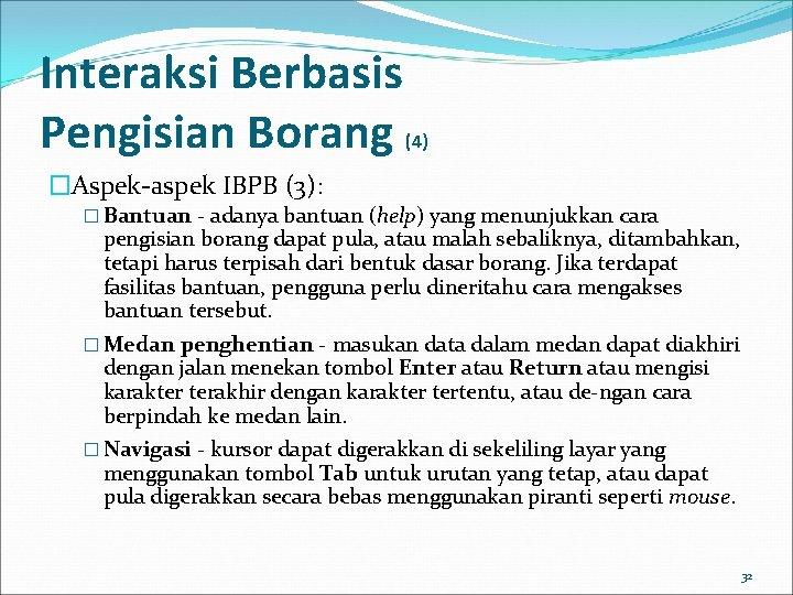 Interaksi Berbasis Pengisian Borang (4) �Aspek-aspek IBPB (3): � Bantuan - adanya bantuan (help)