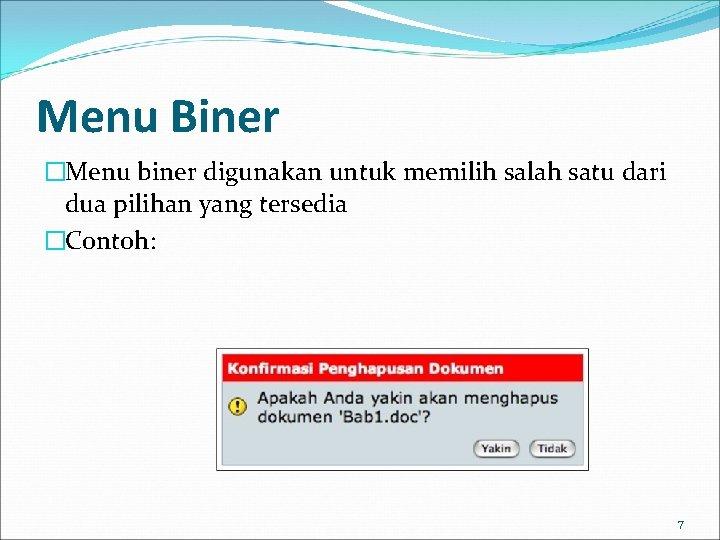 Menu Biner �Menu biner digunakan untuk memilih salah satu dari dua pilihan yang tersedia