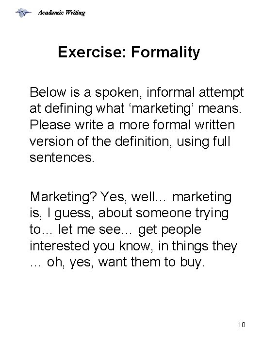 Academic Writing Exercise: Formality Below is a spoken, informal attempt at defining what 'marketing'