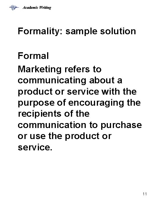 Academic Writing Formality: sample solution Formal Marketing refers to communicating about a product or
