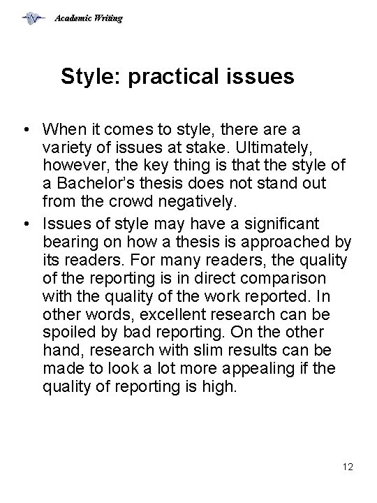 Academic Writing Style: practical issues • When it comes to style, there a variety