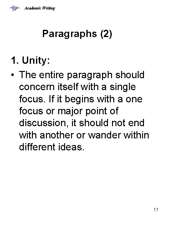 Academic Writing Paragraphs (2) 1. Unity: • The entire paragraph should concern itself with