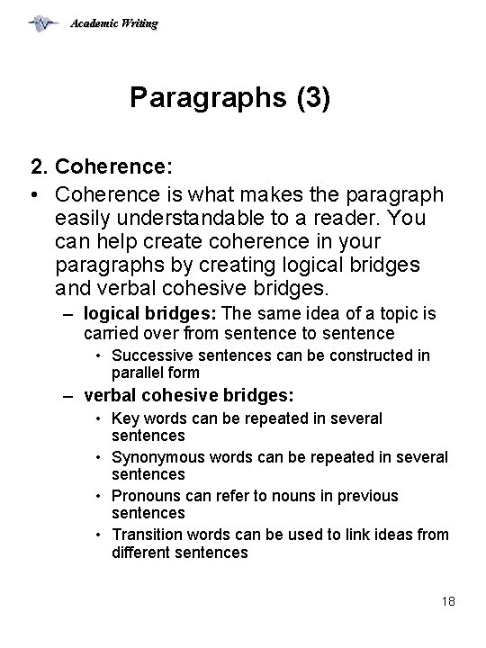 Academic Writing Paragraphs (3) 2. Coherence: • Coherence is what makes the paragraph easily