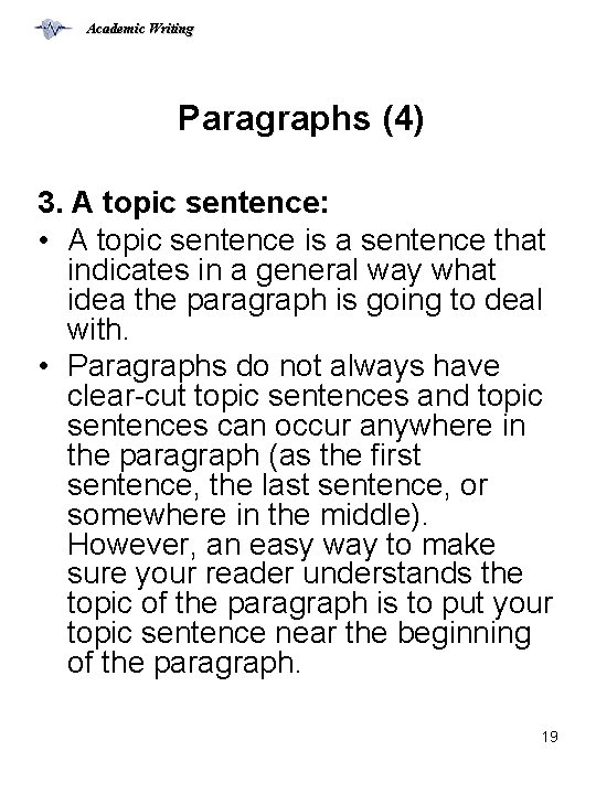 Academic Writing Paragraphs (4) 3. A topic sentence: • A topic sentence is a